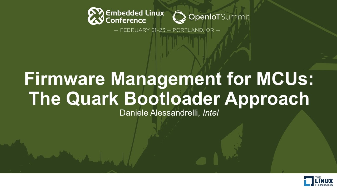 Firmware Management for MCUs: The Quark Bootloader Approach - Daniele  Alessandrelli, Intel