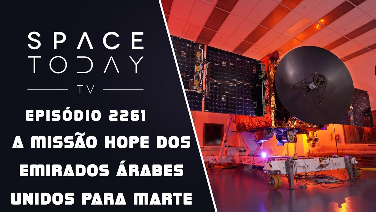 A MISSÃO HOPE DOS EMIRADOS ÁRABES UNIDOS PARA MARTE | SPACE TODAY TV EP2261