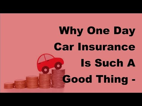 Why One Day Car Insurance Is Such A Good Thing  - 2017 Car Insurance Benefits