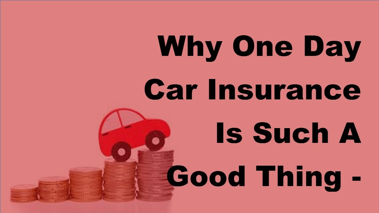 Why One Day Car Insurance Is Such A Good Thing 2017 Car Insurance