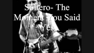 Watch Soltero The Moment You Said Yes video