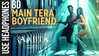 Main Tera Boyfriend (8D AUDIO) - Raabta | Sushant Singh Rajput | Kriti Sanon