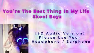 You`re The Best Thing In My Life - Skool Boyz [8D Audio Version]