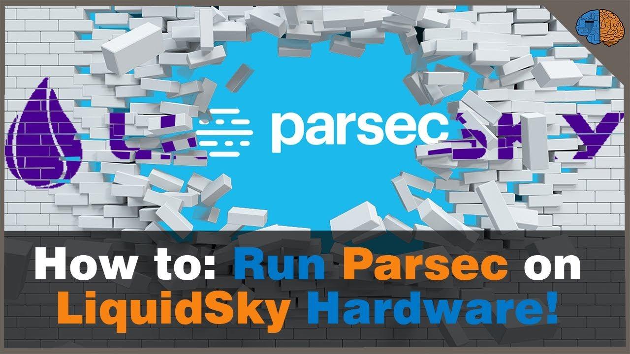 How to Run Parsec on LiquidSky Hardware!