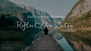 Reflect Like Water Meditation - For Selflove and Acceptance