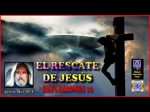 EL RESCATE DE JESÚS * REFLEXIONES 10 * JULIO ARCHET