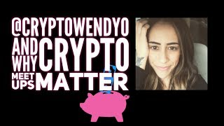@CryptoWendyO and Why Crypto Meet Ups Matter