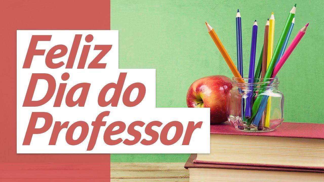 Feliz Dia Do Professor 2020 Mensagem Para Professores Youtube