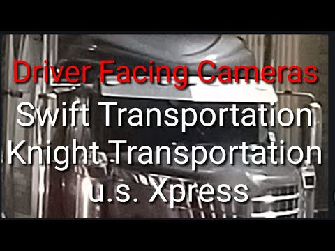 Driver Facing Cameras Swift, Knight, U.S. Xpress, Maverick Transportation