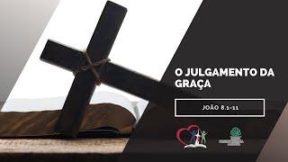 O julgamento da graça - João 8.1-11