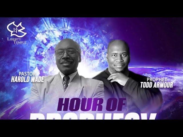 Hour of Prophecy w/ Prophet Todd Armour & Pastor Harold Wade