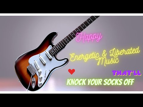 HAPPY, 💖ENERGETIC & LIBERATED MUSIC 💖(Knock You Socks Off!)