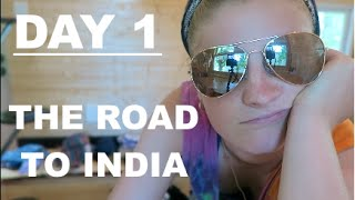 DAY 1 || THE ROAD TO INDIA