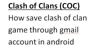 Clash of Clans (COC): How save clash of clan game through gmail account in android