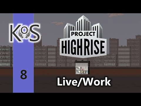 Project Highrise | Live/Work | Let's Play | Ep 8 |