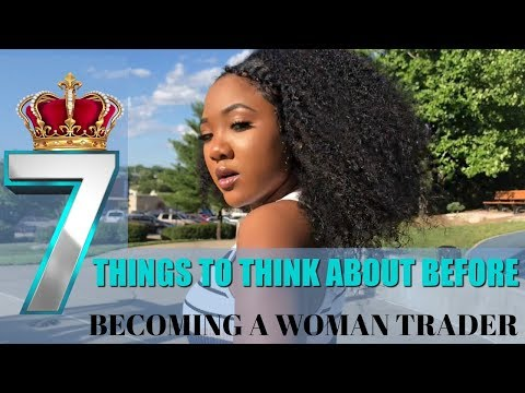 7 THINGS TO THINK ABOUT BEFORE BECOMING A WOMAN FOREX TRADER | TyBeauty