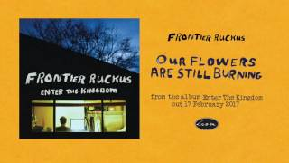 Frontier Ruckus - Our Flowers Are Still Burning