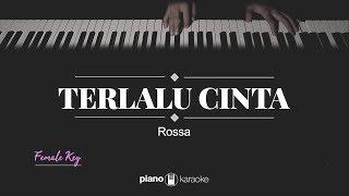 Terlalu Cinta FEMALE KEY Rossa KARAOKE PIANO