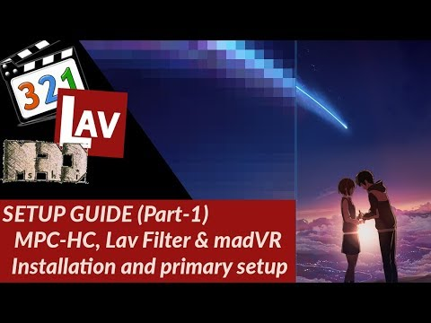 MPC-HC, Lav Filter And MadVR Setup Step By Step Guide 2019 - Part 1