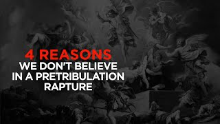 4 Reasons We Don't Believe in a Pretribulation Rapture—Dalton Thomas (MARANATHA GLOBAL BIBLE STUDY)