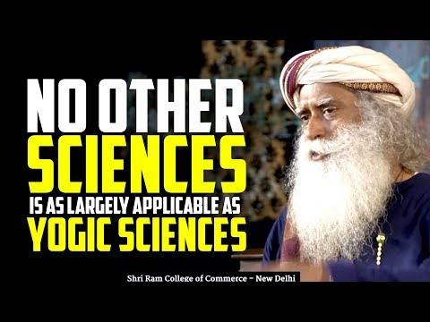 No Other Science is as Largely Applicable as Yogic Sciences - Sadhguru