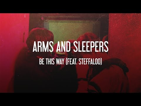 Arms and Sleepers - Be This Way (feat. Steffaloo)