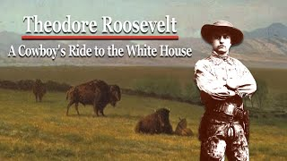 Full Movie: Teddy Roosevelt A Cowboys Ride To The White House