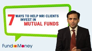 7 Ways to Help NRI Clients Invest In Mutual Funds