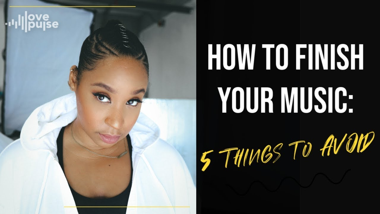 How To Finish Your Music   5 things to avoid - Breana Marin
