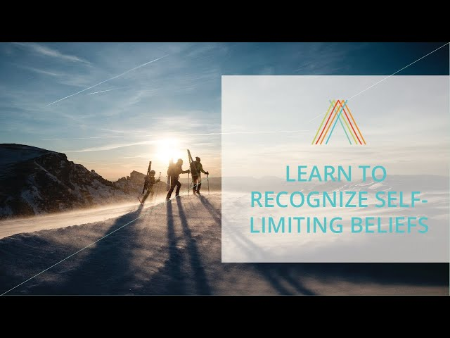 Learn To Recognize Your Self-Limiting Beliefs