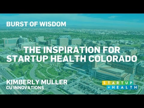 Burst of Wisdom: Kimberly Muller Shares the Inspiration Behind StartUp Health Colorado