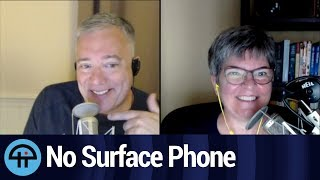 There. Is. No. Surface. Phone. Get Over It.