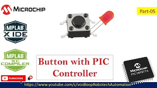 05 Button Control LED with PIC16F877A \u0026 MPLAB, XC8 \u0026 PICKIT3