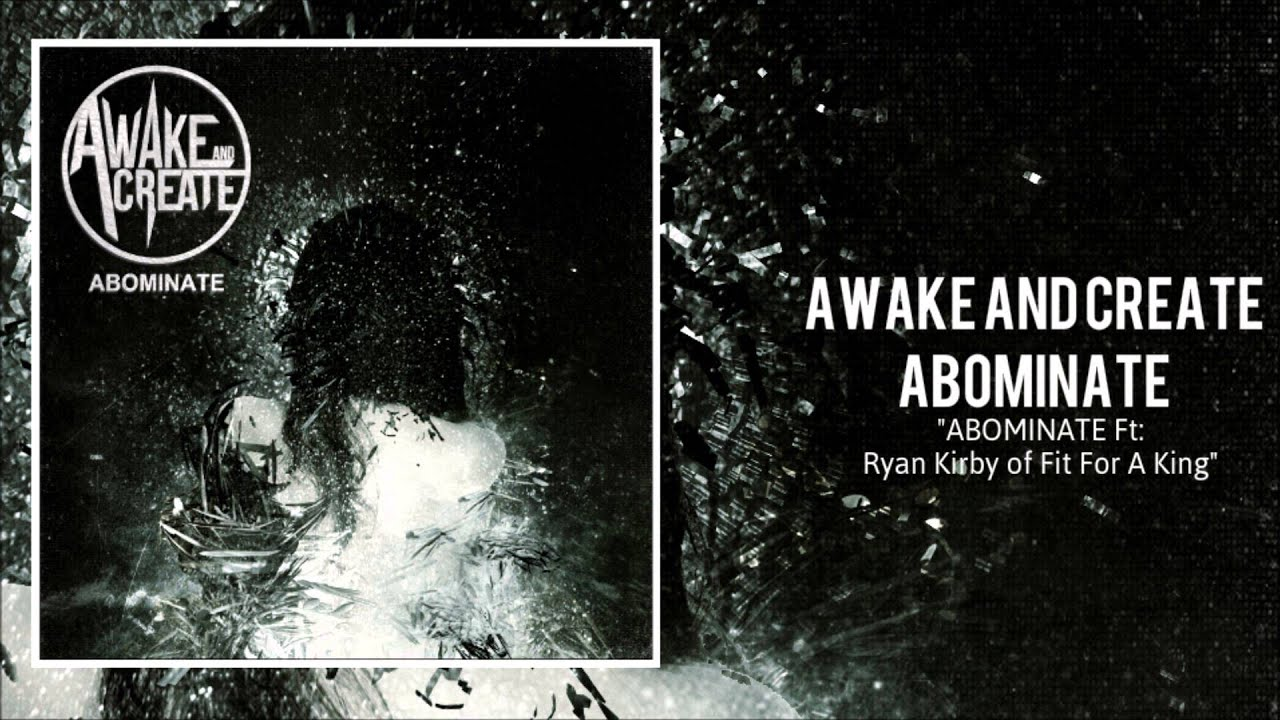 Awake And Create - Abominate Ft: Ryan Kirby of Fit For A King