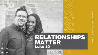 """Relationships Matter"" Luke 10:38-42"