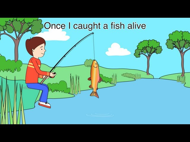 Nursery Rhyme:  - 1,2,3,4,5 Once I caught a fish alive