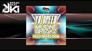 Mutantbreakz, Yo Speed - Need More Dog (Original Mix) Distorsion Records