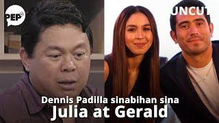 Ano Ang Sinabi Ni Dennis Padilla Kina Julia Barretto At Gerald Anderson? | Pep U