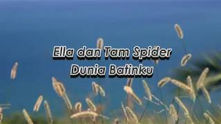 Ella & Tam Spider - Dunia Batinku (lirik)