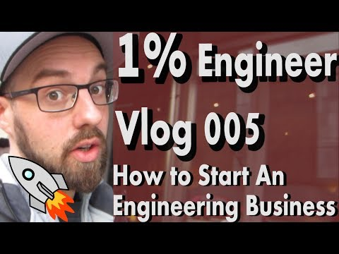 How To Start An Engineering Business - 1 % Engineer Vlog 005