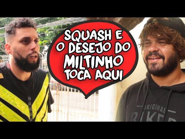SQUASH E O DESEJO DO MILTINHO TOCA AQUI - CANAL IXI