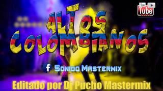 Altos Colombianos Recuerdos Parte 1 - (Sonido Mastermix Dj Pucho)