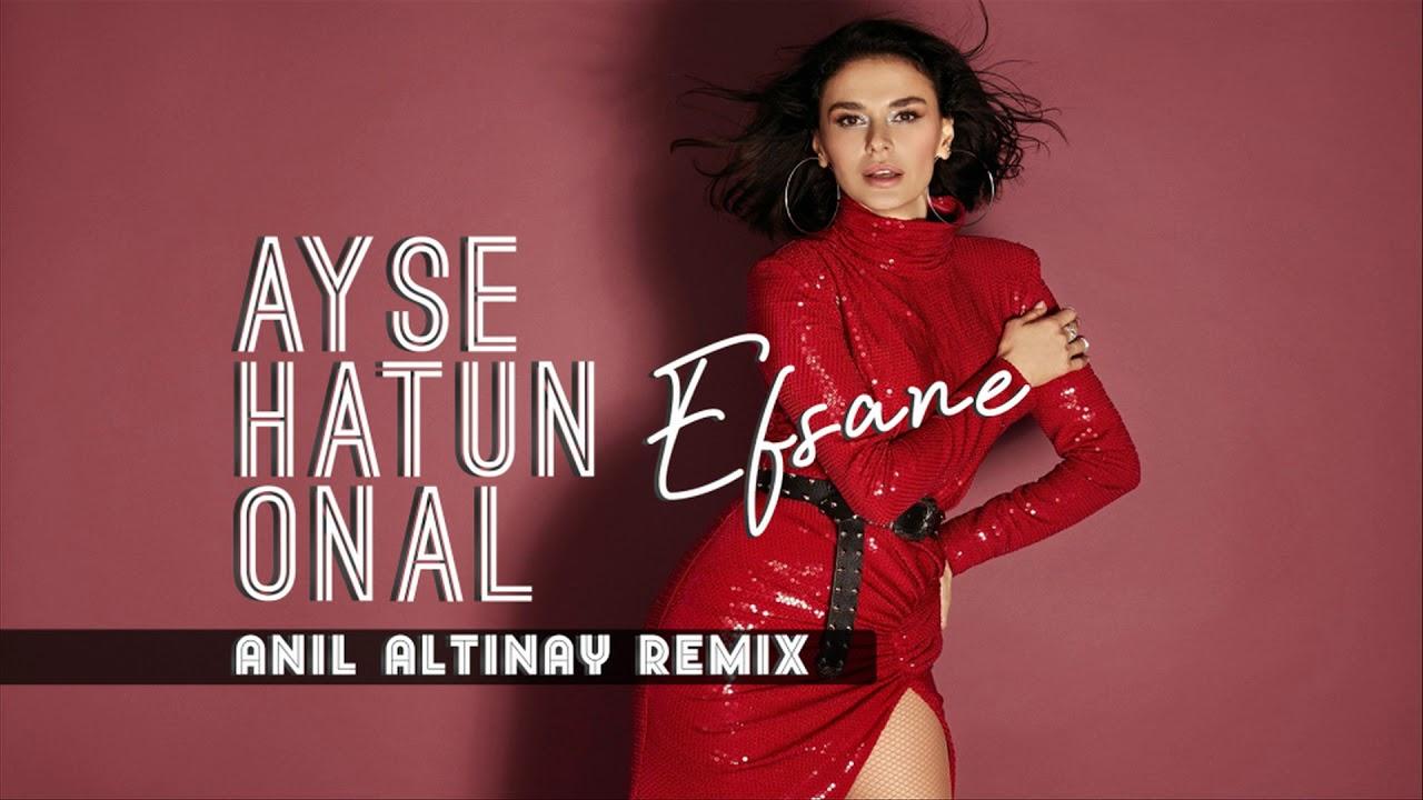 Ayşe Hatun Önal - Efsane (Anıl Altınay Remix)