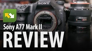 Sony A77 II : Review
