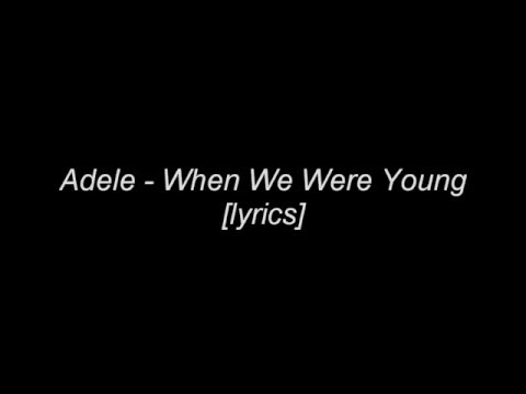 Adele - When We Were Young [Lyrics]