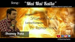 Main Nahi Kalla Lyrics | Shamey Hans | Lyrical Video