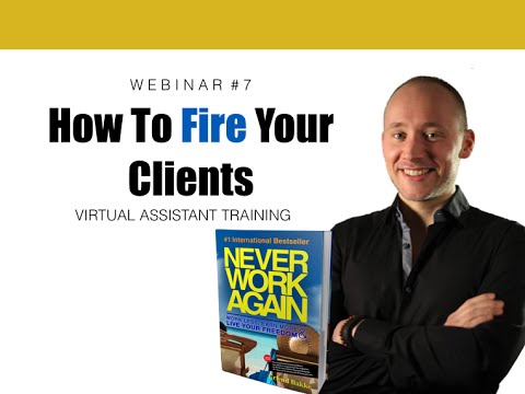 07 Work Less Earn More Webinar : Virtual Assistant Training How To Fire Clients?