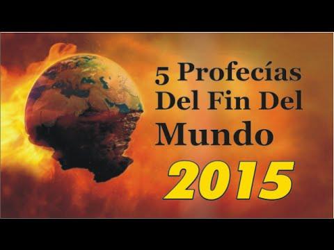 El Fin Del Mundo Y Sus 5 Profecias Para El 2015