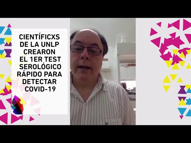 NOTICIAS UNLP- CIENTÍFICXS DE LA UNLP CREARON EL 1ER TEST SEROLÓGICO RÁPIDO PARA DETECTAR COVID19