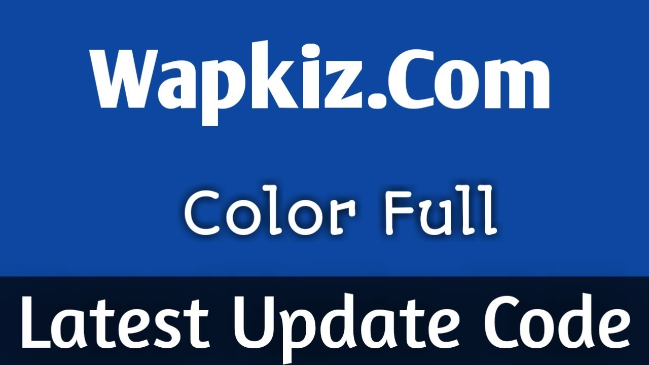 Wapkiz Best Color Full Latest Update Code